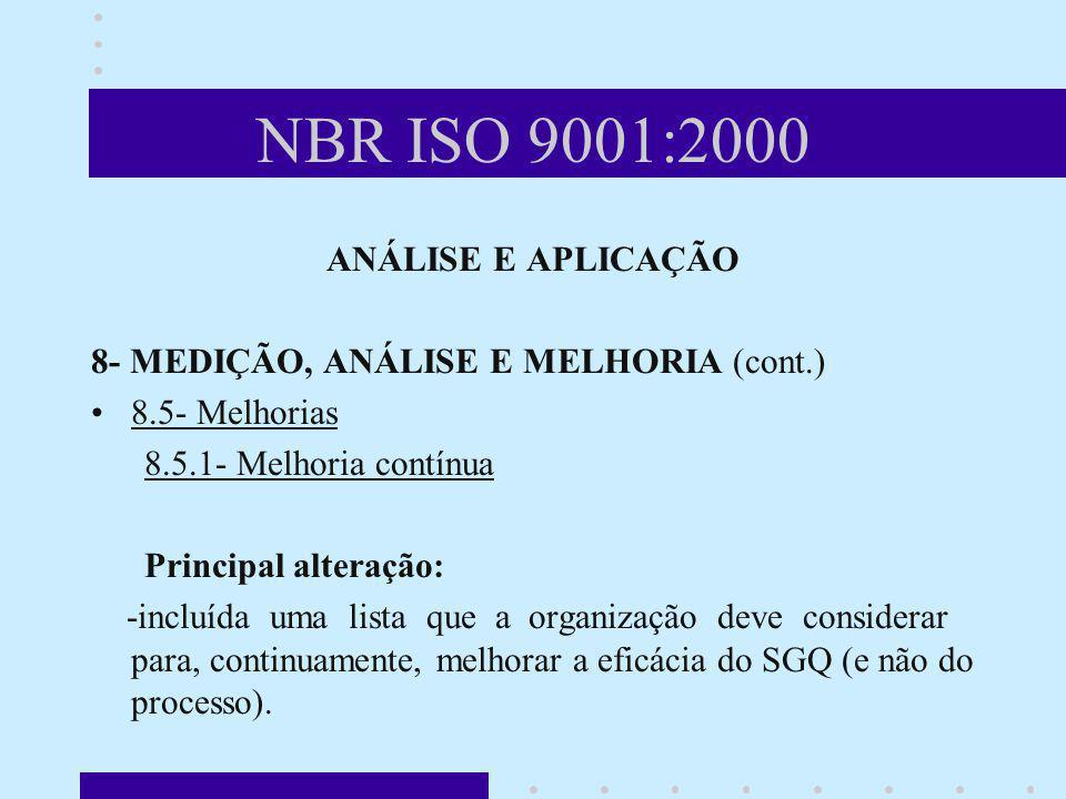 NBR ISO 9001:2000 ANÁLISE E APLICAÇÃO 8- MEDIÇÃO, ANÁLISE E MELHORIA (cont.) 8.5- Melhorias 8.5.1- Melhoria contínua Principal alteração: -incluída um