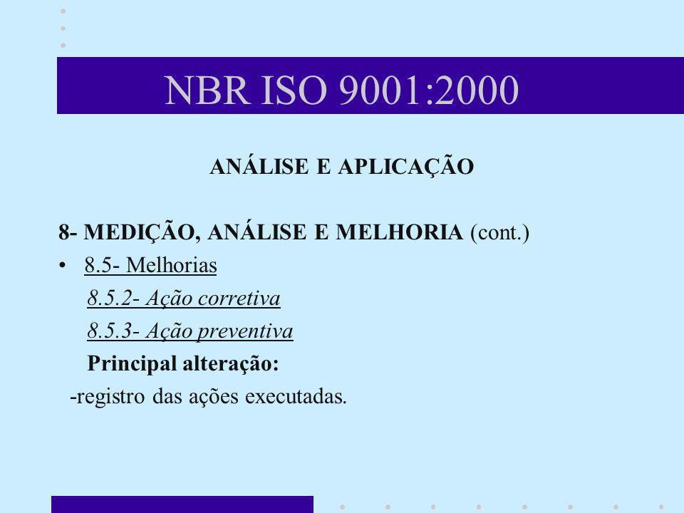 NBR ISO 9001:2000 ANÁLISE E APLICAÇÃO 8- MEDIÇÃO, ANÁLISE E MELHORIA (cont.) 8.5- Melhorias 8.5.2- Ação corretiva 8.5.3- Ação preventiva Principal alt