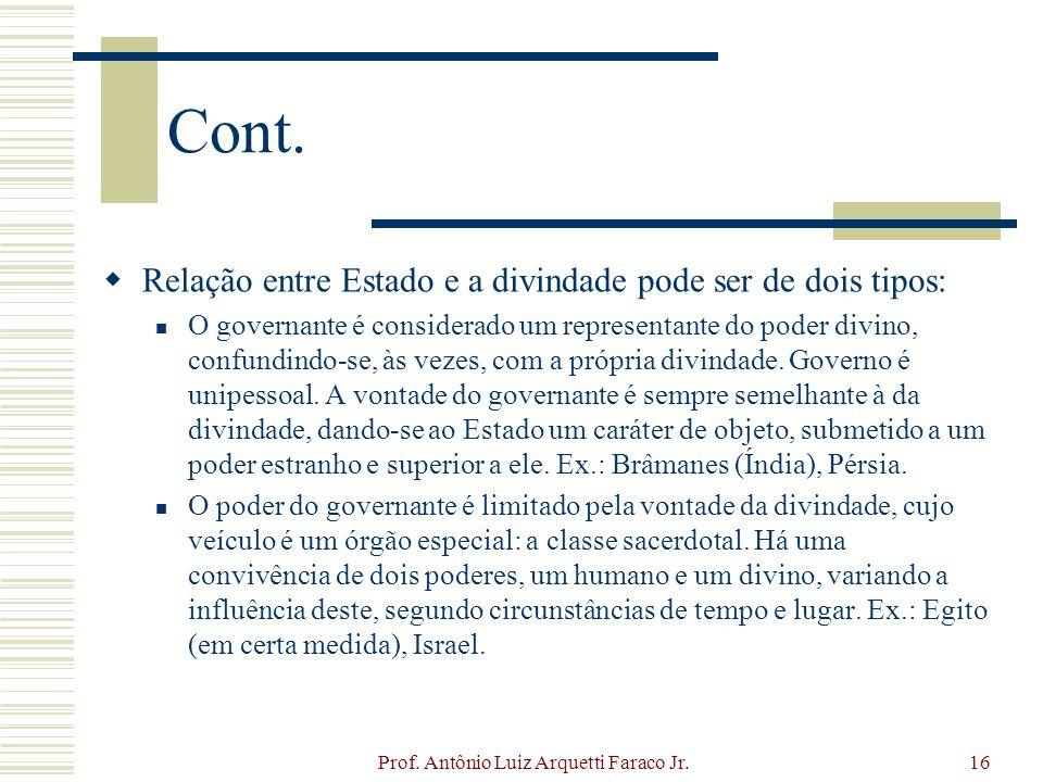 Prof. Antônio Luiz Arquetti Faraco Jr.16 Cont. Relação entre Estado e a divindade pode ser de dois tipos: O governante é considerado um representante
