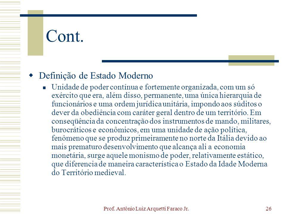 Prof. Antônio Luiz Arquetti Faraco Jr.26 Cont. Definição de Estado Moderno Unidade de poder contínua e fortemente organizada, com um só exército que e