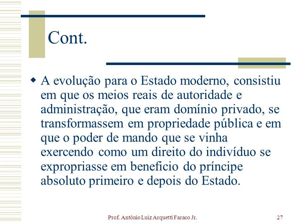 Prof. Antônio Luiz Arquetti Faraco Jr.27 Cont. A evolução para o Estado moderno, consistiu em que os meios reais de autoridade e administração, que er