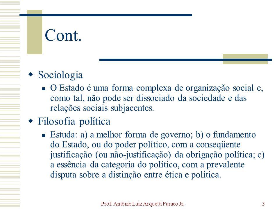 Prof. Antônio Luiz Arquetti Faraco Jr.3 Cont. Sociologia O Estado é uma forma complexa de organização social e, como tal, não pode ser dissociado da s
