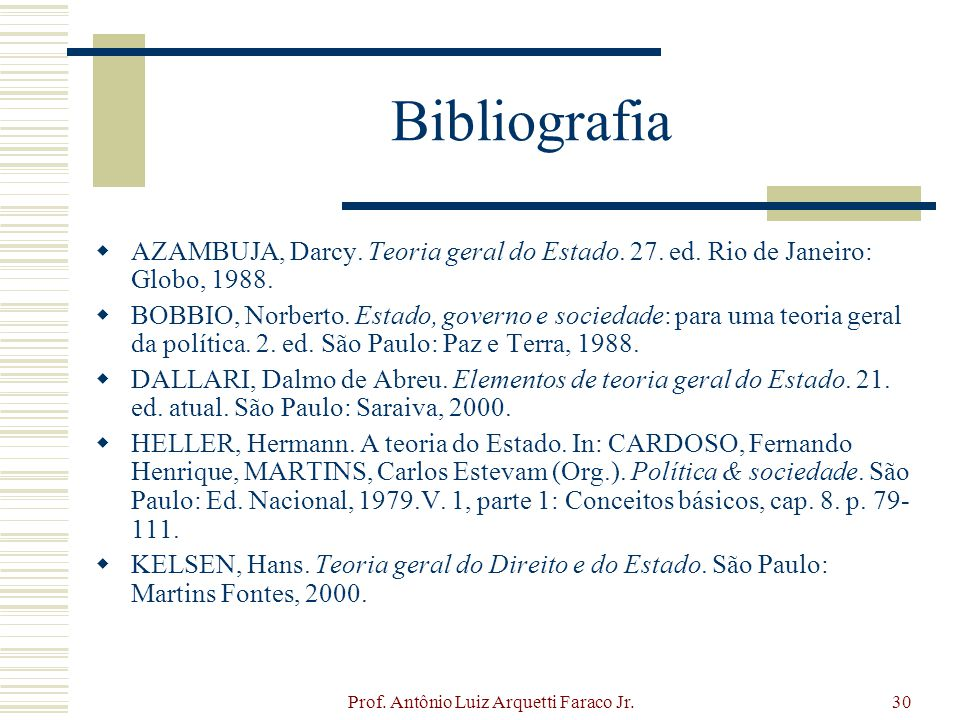 Prof. Antônio Luiz Arquetti Faraco Jr.30 Bibliografia AZAMBUJA, Darcy. Teoria geral do Estado. 27. ed. Rio de Janeiro: Globo, 1988. BOBBIO, Norberto.