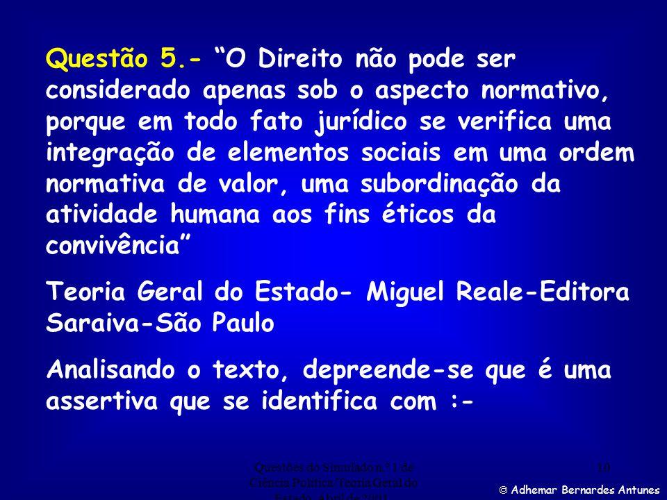Questões do Simulado n.º 1 de Ciência Política/Teoria Geral do Estado. Abril de 2001. 9 Resposta correta Adhemar Bernardes Antunes Questão 4.- O relac