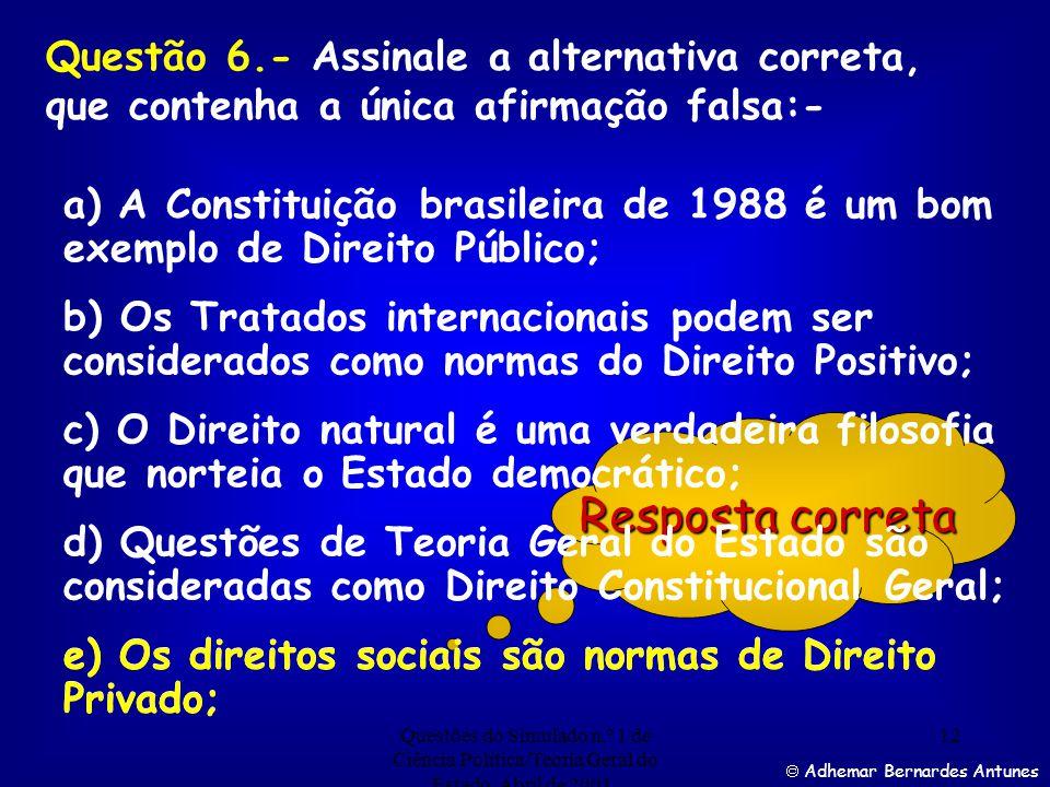 Questões do Simulado n.º 1 de Ciência Política/Teoria Geral do Estado. Abril de 2001. 11 Resposta correta Adhemar Bernardes Antunes Assinale a alterna
