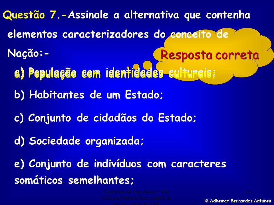 Questões do Simulado n.º 1 de Ciência Política/Teoria Geral do Estado. Abril de 2001. 12 Resposta correta Adhemar Bernardes Antunes Questão 6.- Assina