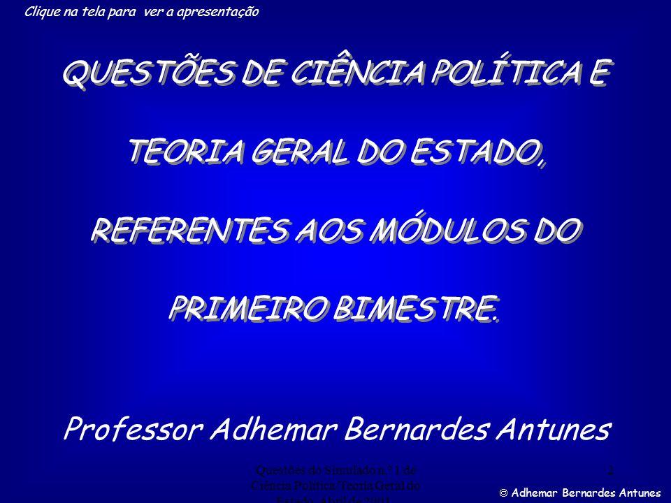 Questões do Simulado n.º 1 de Ciência Política/Teoria Geral do Estado. Abril de 2001. 1 PROVA SIMULADA PROVA SIMULADA Professor Adhemar Bernardes Antu