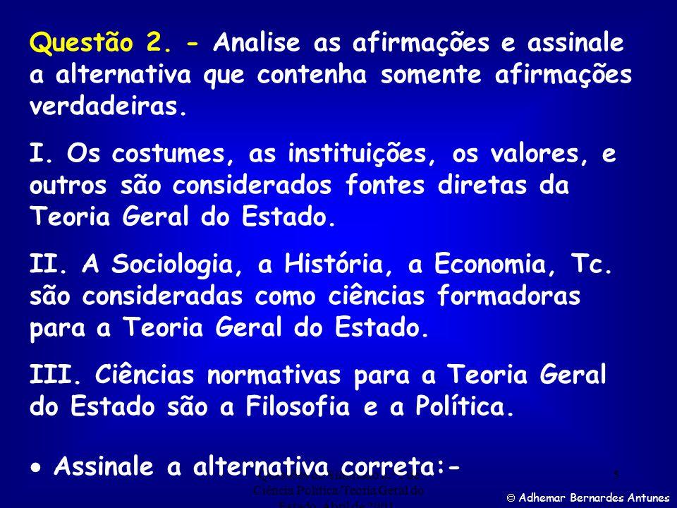 Questões do Simulado n.º 1 de Ciência Política/Teoria Geral do Estado. Abril de 2001. 4 Adhemar Bernardes Antunes Questão 1.- A Teoria Geral do Estado