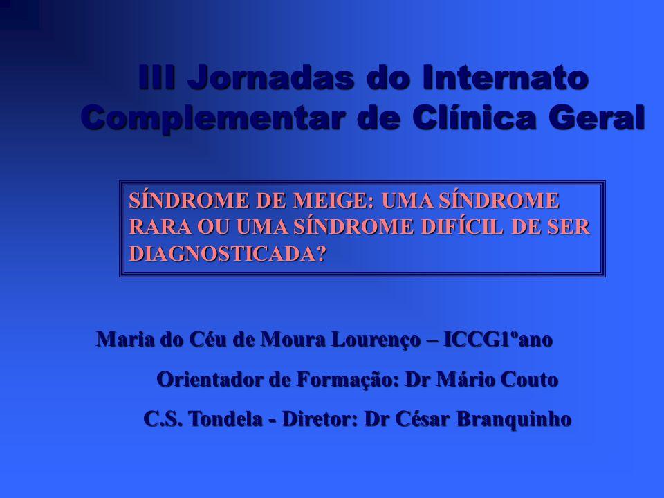 III Jornadas do Internato Complementar de Clínica Geral Maria do Céu de Moura Lourenço – ICCG1ºano Orientador de Formação: Dr Mário Couto C.S.