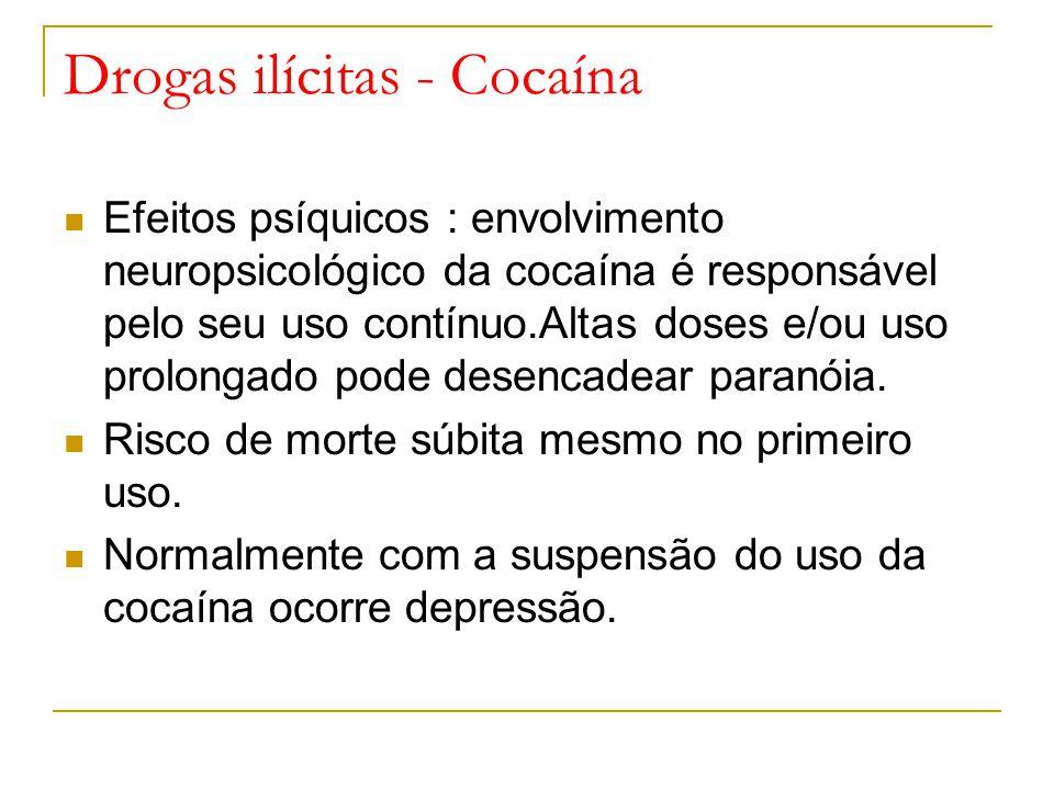Drogas ilícitas - Cocaína Efeitos psíquicos : envolvimento neuropsicológico da cocaína é responsável pelo seu uso contínuo.Altas doses e/ou uso prolongado pode desencadear paranóia.