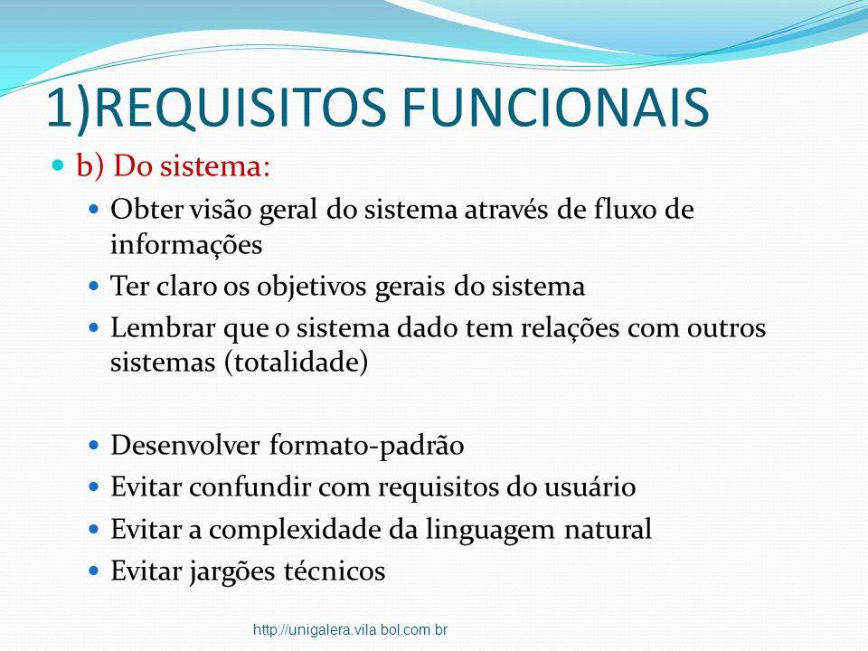 1)REQUISITOS FUNCIONAIS b) Do sistema: Obter visão geral do sistema através de fluxo de informações Ter claro os objetivos gerais do sistema Lembrar q