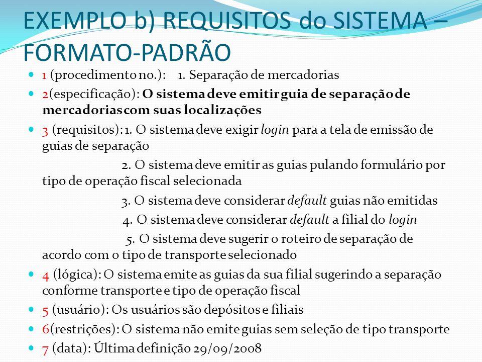 EXEMPLO b) REQUISITOS do SISTEMA – FORMATO-PADRÃO 1 (procedimento no.): 1. Separação de mercadorias 2(especificação): O sistema deve emitir guia de se