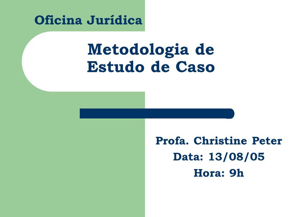 Oficina Jurídica Metodologia de Estudo de Caso Profa. Christine Peter Data: 13/08/05 Hora: 9h