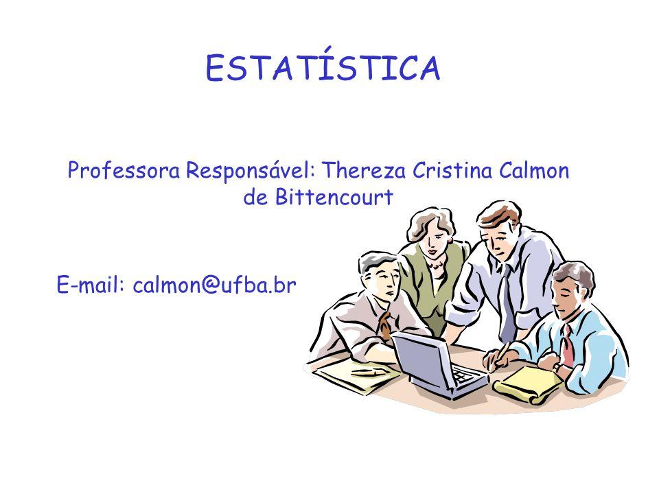 ESTATÍSTICA Professora Responsável: Thereza Cristina Calmon de Bittencourt E-mail: calmon@ufba.br