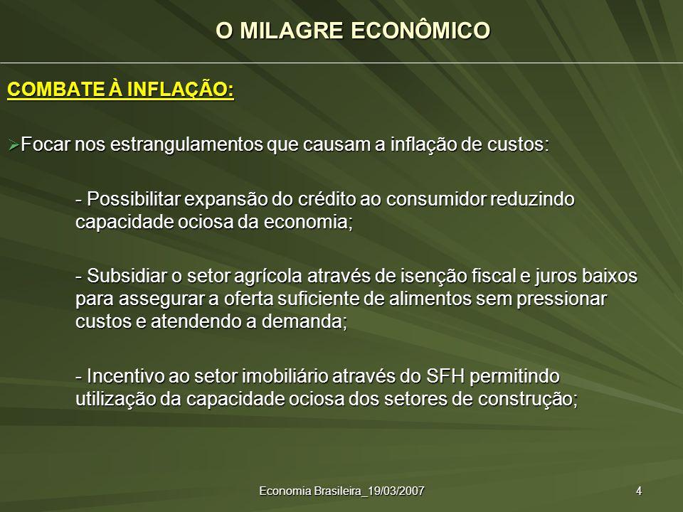 Economia Brasileira_19/03/2007 4 COMBATE À INFLAÇÃO: Focar nos estrangulamentos que causam a inflação de custos: Focar nos estrangulamentos que causam
