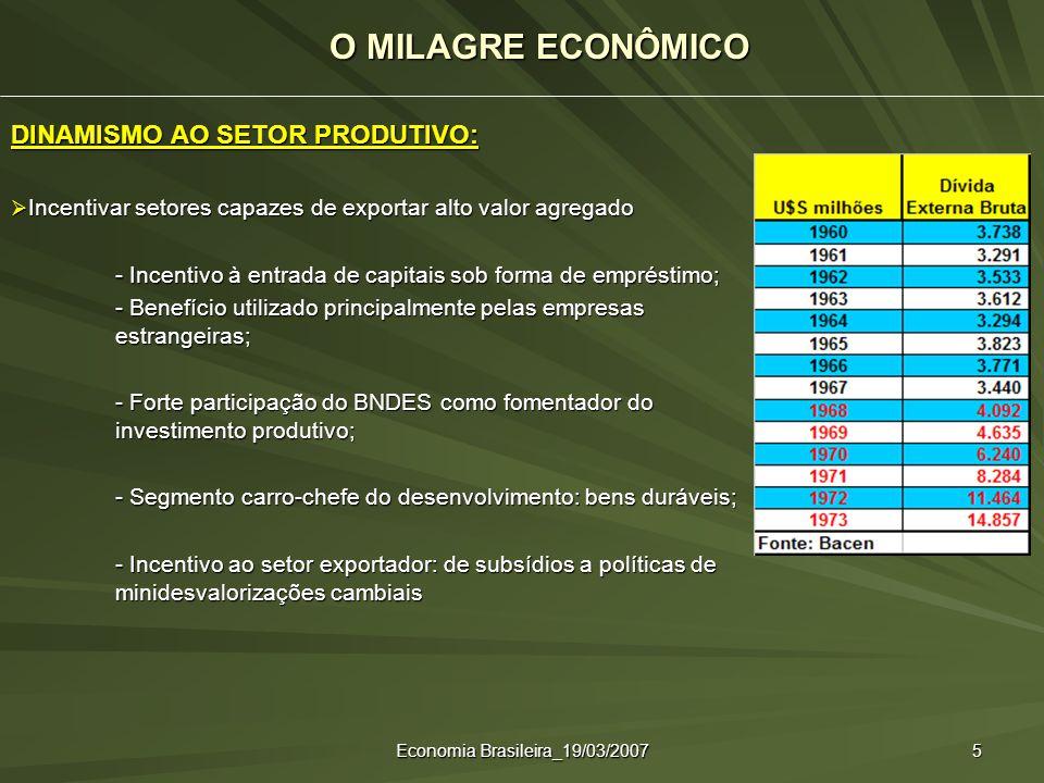 Economia Brasileira_19/03/2007 5 DINAMISMO AO SETOR PRODUTIVO: Incentivar setores capazes de exportar alto valor agregado Incentivar setores capazes d