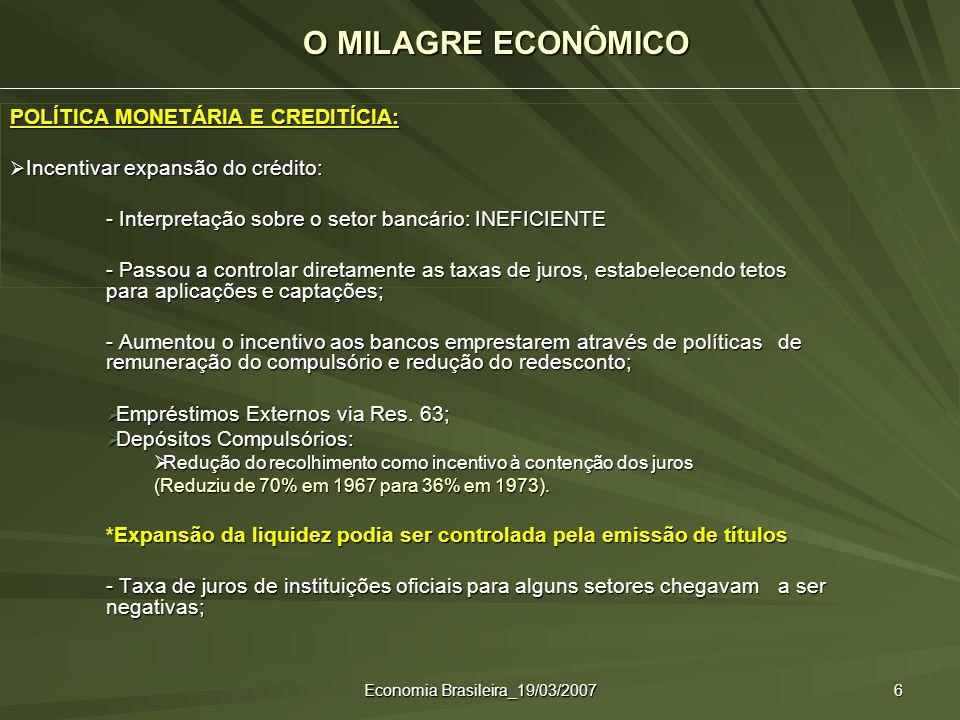 Economia Brasileira_19/03/2007 6 POLÍTICA MONETÁRIA E CREDITÍCIA: Incentivar expansão do crédito: Incentivar expansão do crédito: - Interpretação sobr
