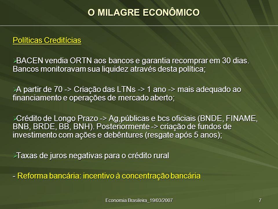 Economia Brasileira_19/03/2007 7 Políticas Creditícias BACEN vendia ORTN aos bancos e garantia recomprar em 30 dias. Bancos monitoravam sua liquidez a