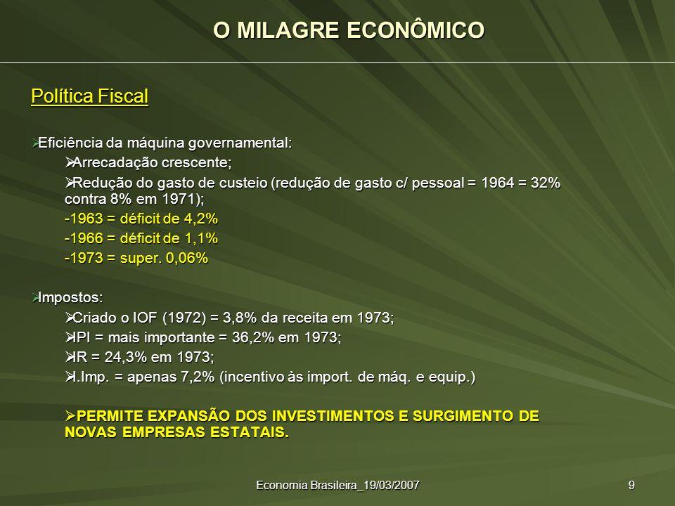 Economia Brasileira_19/03/2007 9 Política Fiscal Eficiência da máquina governamental: Eficiência da máquina governamental: Arrecadação crescente; Arre