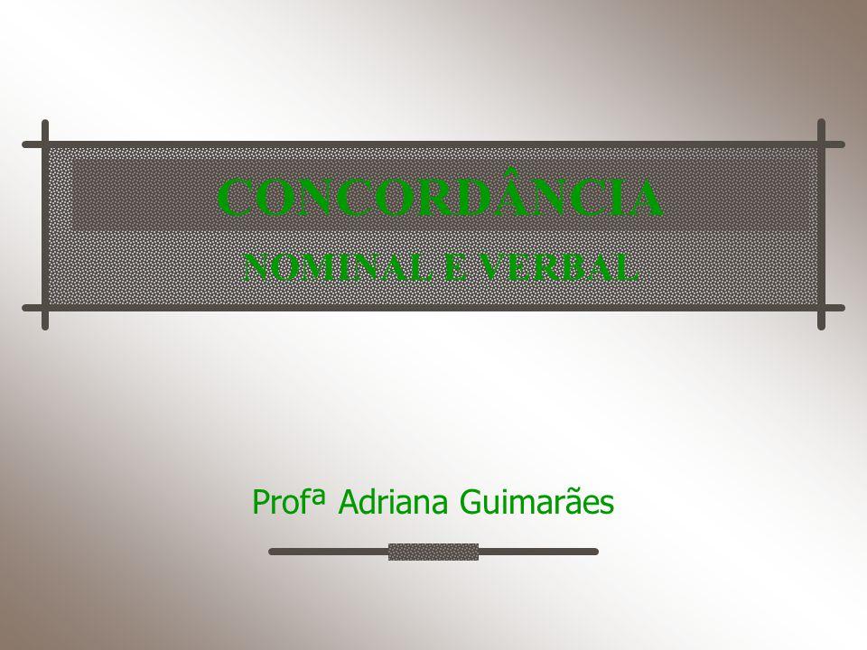 CONCORDÂNCIA NOMINAL E VERBAL Profª Adriana Guimarães