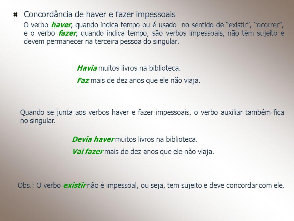 Concordância de haver e fazer impessoais O verbo haver, quando indica tempo ou é usado no sentido de existir, ocorrer, e o verbo fazer, quando indica