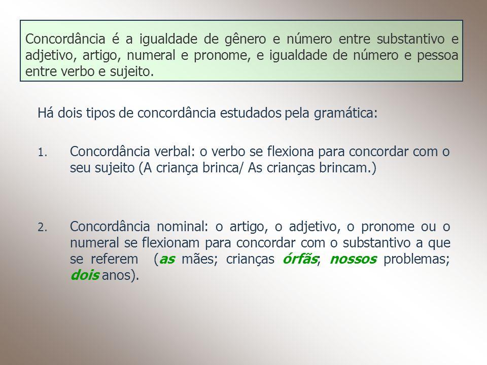 Concordância é a igualdade de gênero e número entre substantivo e adjetivo, artigo, numeral e pronome, e igualdade de número e pessoa entre verbo e su