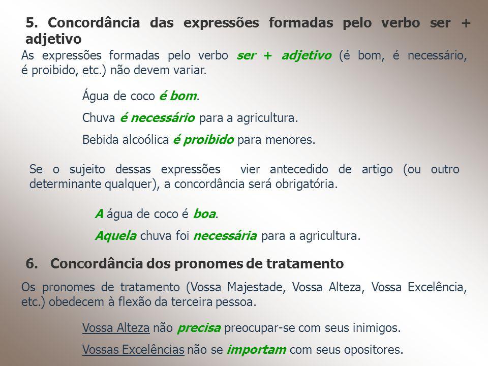 5. Concordância das expressões formadas pelo verbo ser + adjetivo As expressões formadas pelo verbo ser + adjetivo (é bom, é necessário, é proibido, e
