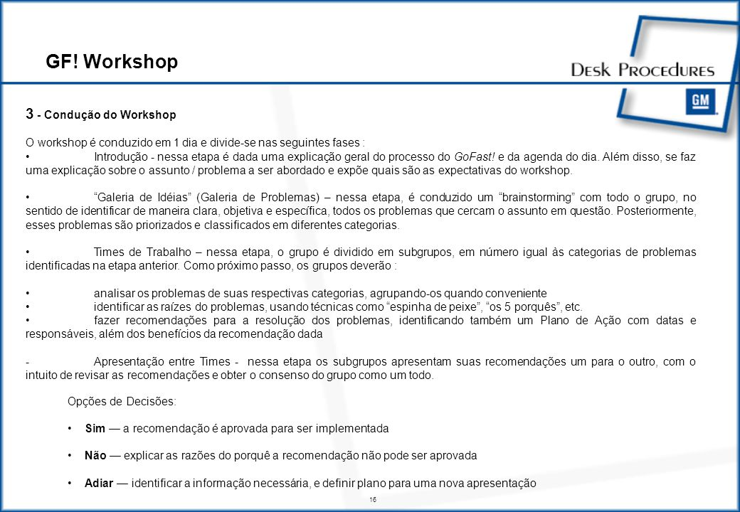 16 3 - Condução do Workshop O workshop é conduzido em 1 dia e divide-se nas seguintes fases : Introdução - nessa etapa é dada uma explicação geral do processo do GoFast.