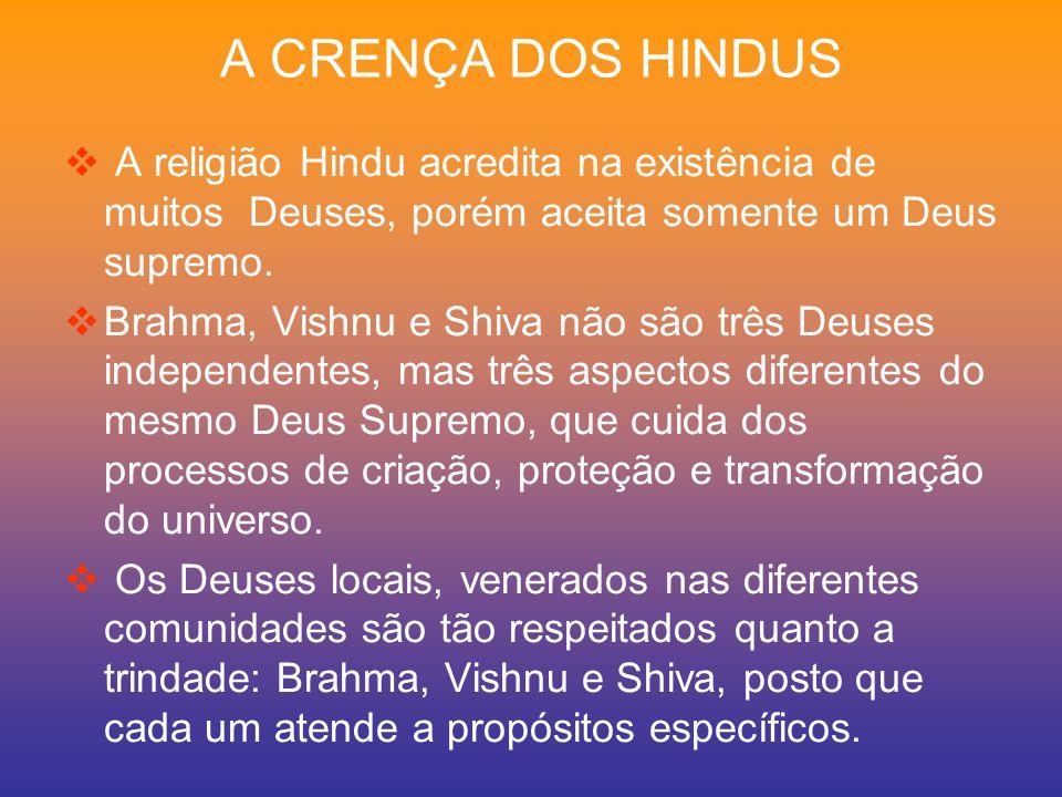 BRAHMA - Criador do Universo VISHNU - Protetor do Universo SHIVA - Transformador do Universo BRAHMA - SHARADA (Deusa de sabedoria) VISNU - SHAMALA (Deusa de prosperidade) SHIVA - PARVATI (Deusa de poder) TRINDADE HINDUISTA