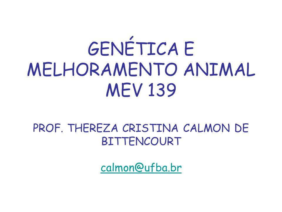 GENÉTICA E MELHORAMENTO ANIMAL MEV 139 PROF. THEREZA CRISTINA CALMON DE BITTENCOURT calmon@ufba.br