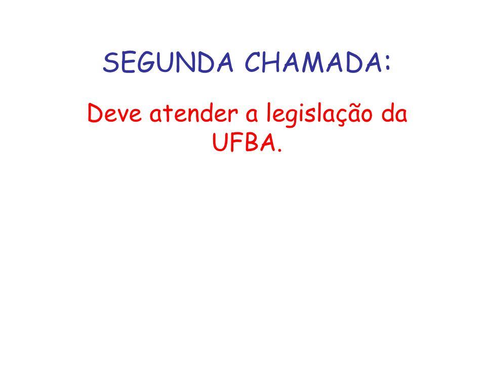 SEGUNDA CHAMADA : Deve atender a legislação da UFBA.