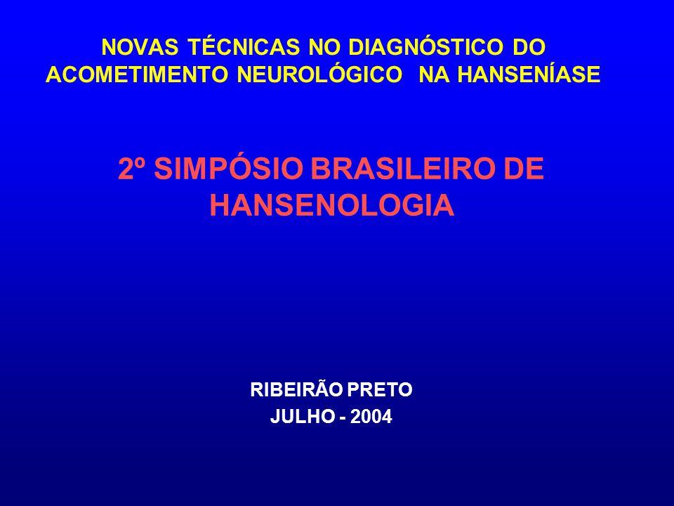NOVAS TÉCNICAS NO DIAGNÓSTICO DO ACOMETIMENTO NEUROLÓGICO NA HANSENÍASE 2º SIMPÓSIO BRASILEIRO DE HANSENOLOGIA RIBEIRÃO PRETO JULHO - 2004