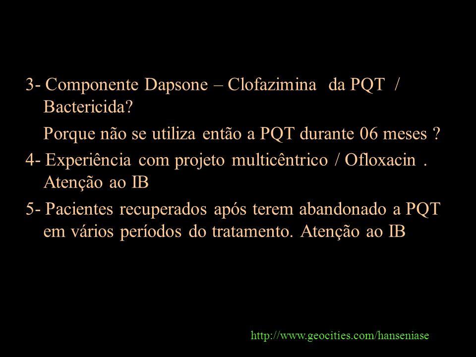 3- Componente Dapsone – Clofazimina da PQT / Bactericida? Porque não se utiliza então a PQT durante 06 meses ? 4- Experiência com projeto multicêntric