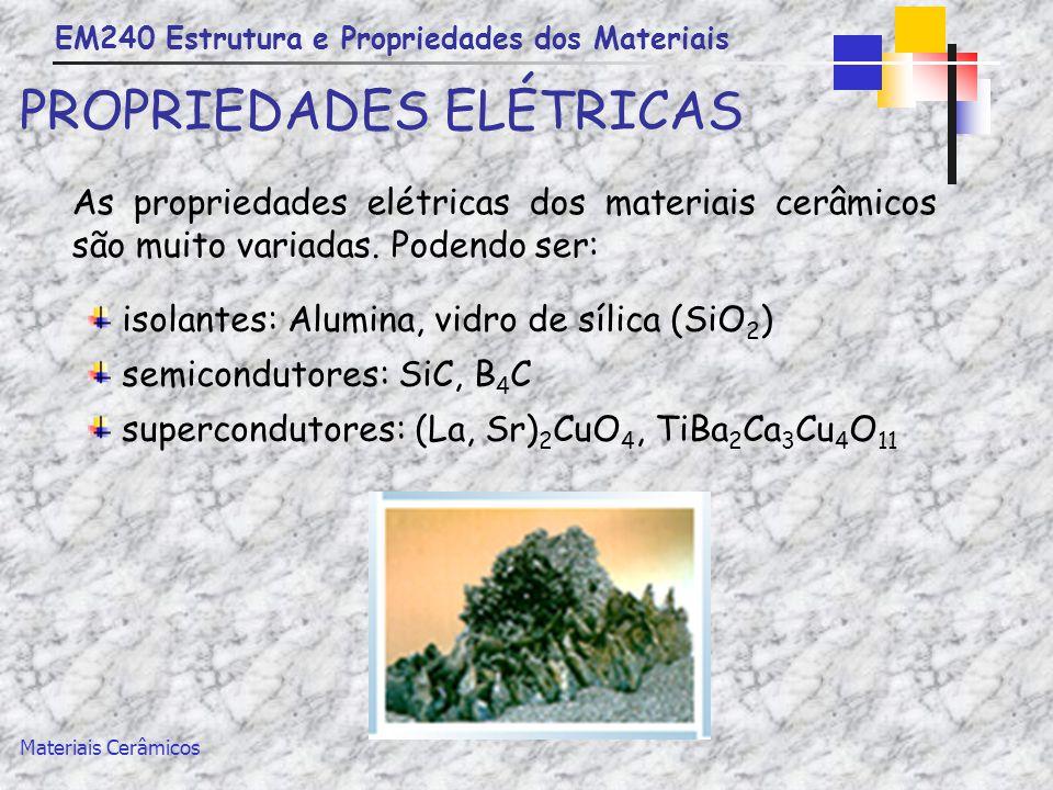 EM240 Estrutura e Propriedades dos Materiais Materiais Cerâmicos PROPRIEDADES ELÉTRICAS As propriedades elétricas dos materiais cerâmicos são muito va