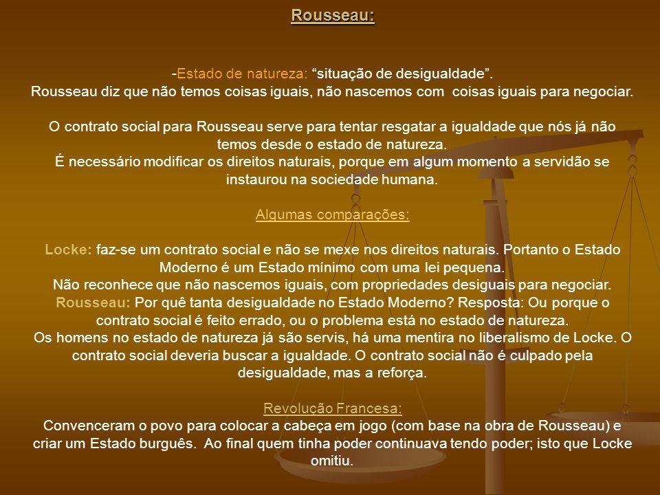 Rousseau: -Estado de natureza: situação de desigualdade. Rousseau diz que não temos coisas iguais, não nascemos com coisas iguais para negociar. O con