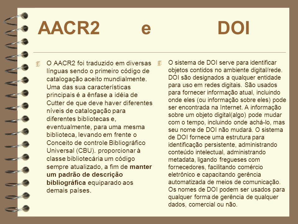 AACR2 e DOI 4 O AACR2 foi traduzido em diversas línguas sendo o primeiro código de catalogação aceito mundialmente. Uma das sua características princi