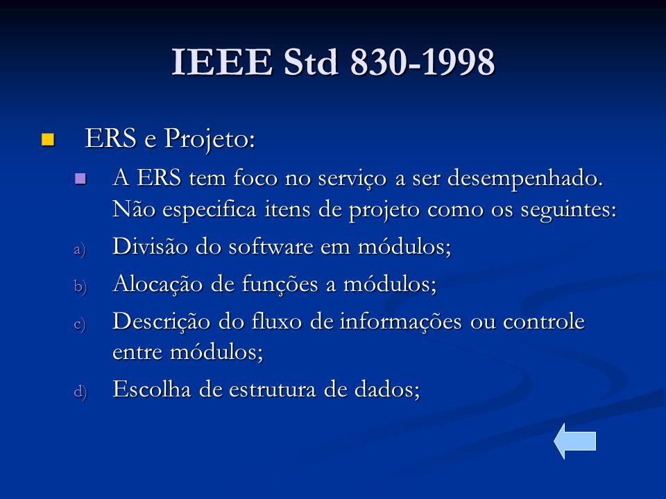 IEEE Std 830-1998 ERS e Projeto: ERS e Projeto: A ERS tem foco no serviço a ser desempenhado.