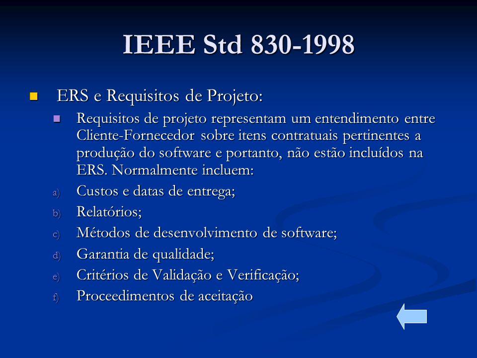 IEEE Std 830-1998 ERS e Requisitos de Projeto: ERS e Requisitos de Projeto: Requisitos de projeto representam um entendimento entre Cliente-Fornecedor sobre itens contratuais pertinentes a produção do software e portanto, não estão incluídos na ERS.