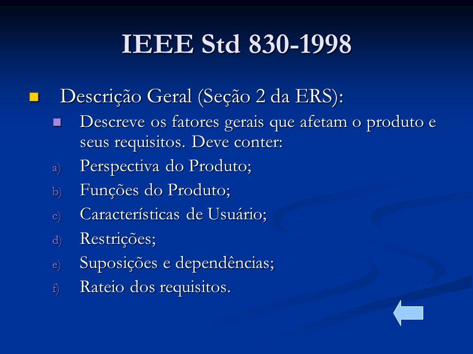 IEEE Std 830-1998 Descrição Geral (Seção 2 da ERS): Descrição Geral (Seção 2 da ERS): Descreve os fatores gerais que afetam o produto e seus requisitos.