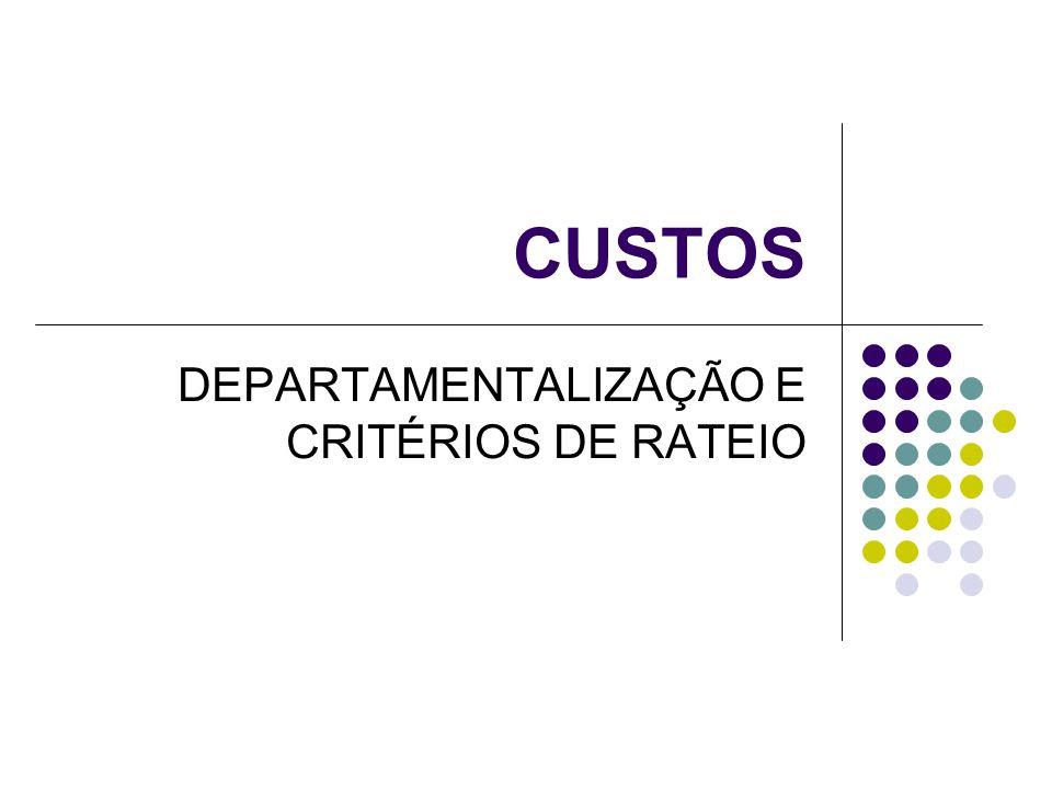CUSTOS DEPARTAMENTALIZAÇÃO E CRITÉRIOS DE RATEIO
