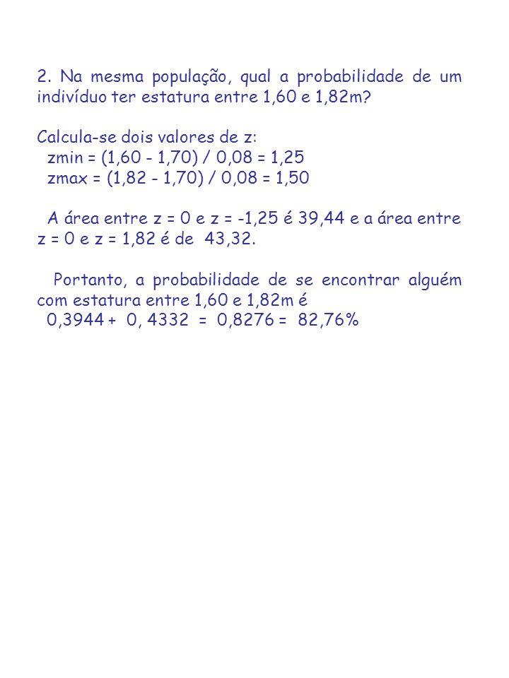 2.Na mesma população, qual a probabilidade de um indivíduo ter estatura entre 1,60 e 1,82m.