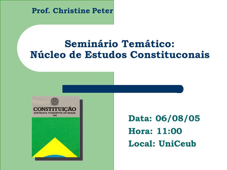 Prof. Christine Peter Seminário Temático: Núcleo de Estudos Constituconais Data: 06/08/05 Hora: 11:00 Local: UniCeub
