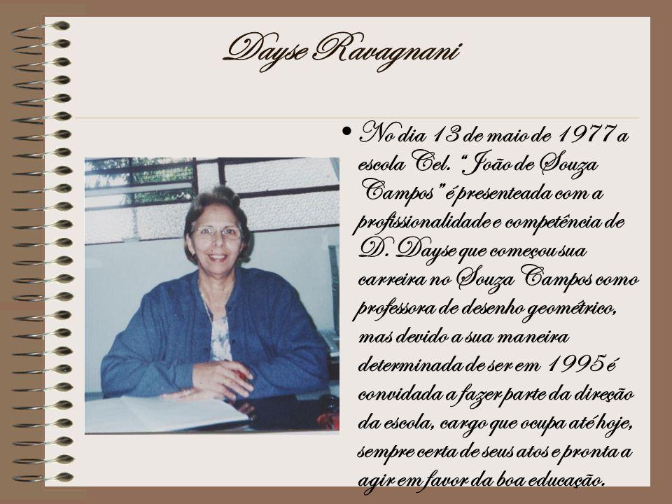 Dayse Ravagnani No dia 13 de maio de 1977 a escola Cel. João de Souza Campos é presenteada com a profissionalidade e competência de D. Dayse que começ