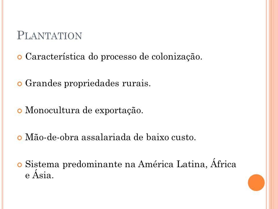 P LANTATION Característica do processo de colonização.