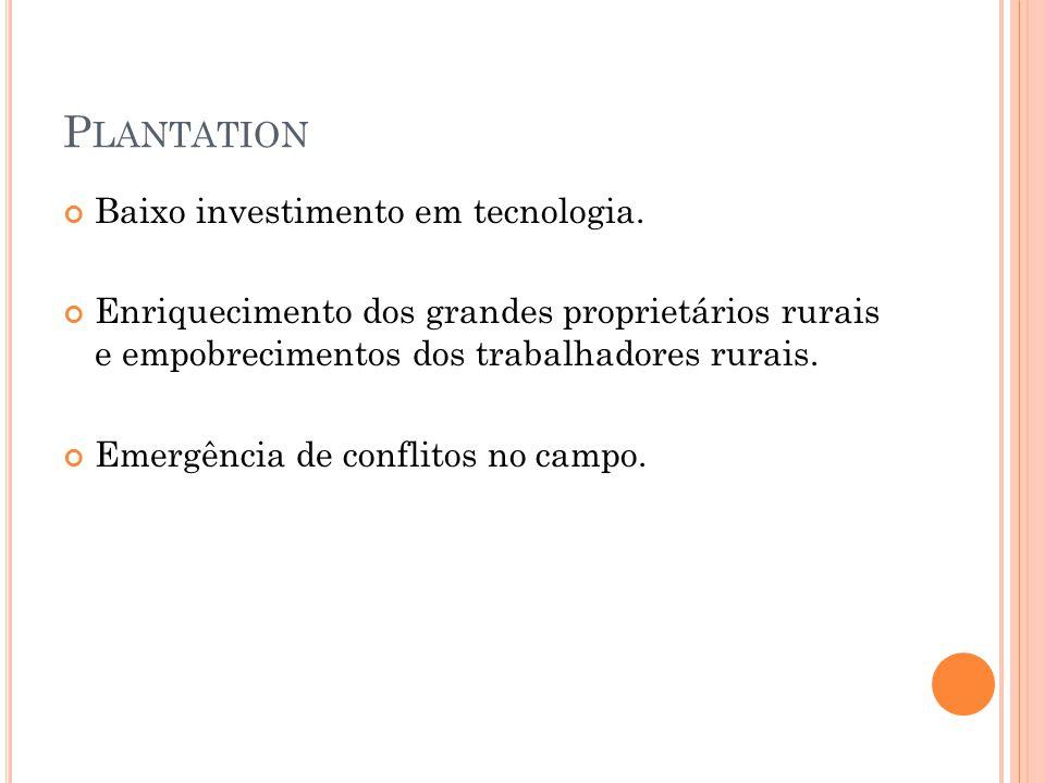 P LANTATION Baixo investimento em tecnologia.