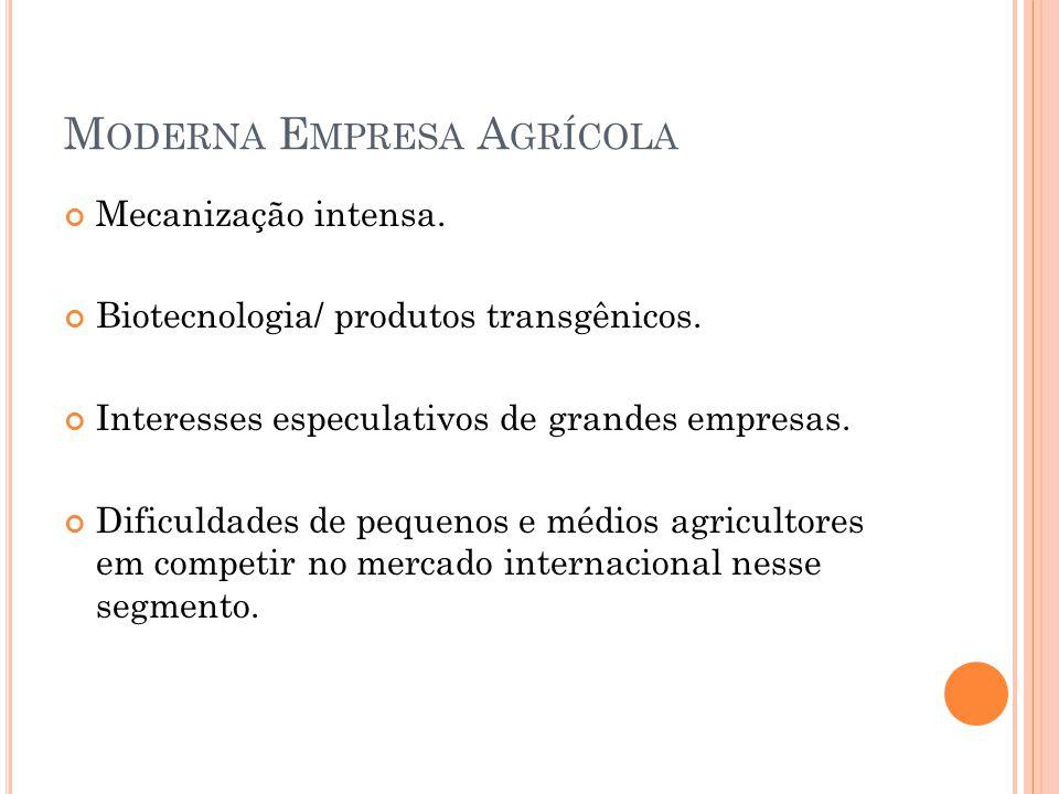 M ODERNA E MPRESA A GRÍCOLA Mecanização intensa.Biotecnologia/ produtos transgênicos.