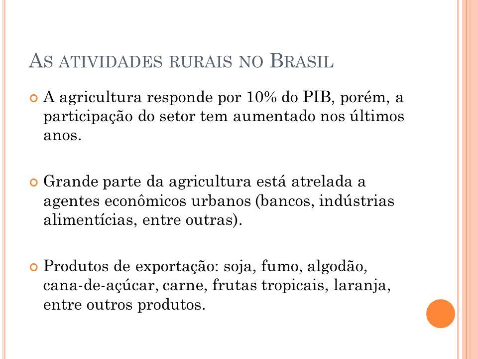 A S ATIVIDADES RURAIS NO B RASIL A agricultura responde por 10% do PIB, porém, a participação do setor tem aumentado nos últimos anos.