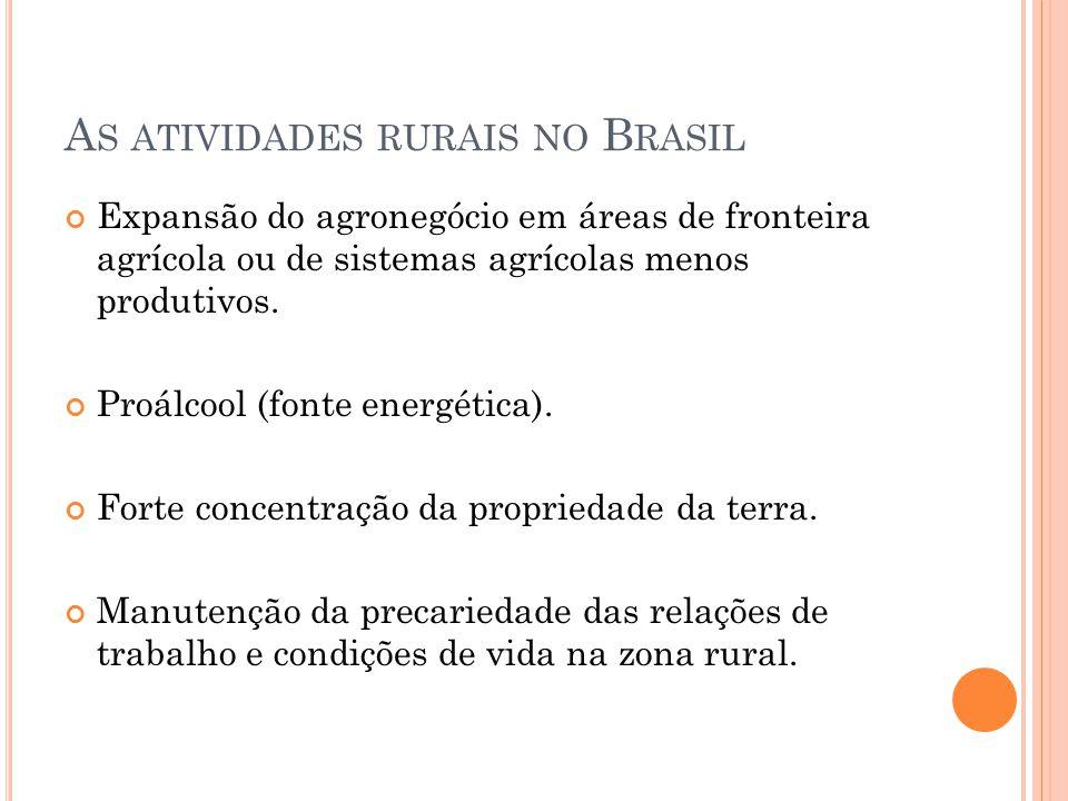 A S ATIVIDADES RURAIS NO B RASIL Expansão do agronegócio em áreas de fronteira agrícola ou de sistemas agrícolas menos produtivos.