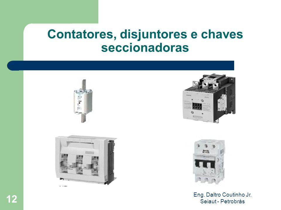 Eng. Daltro Coutinho Jr. Seiaut - Petrobrás 12 Contatores, disjuntores e chaves seccionadoras