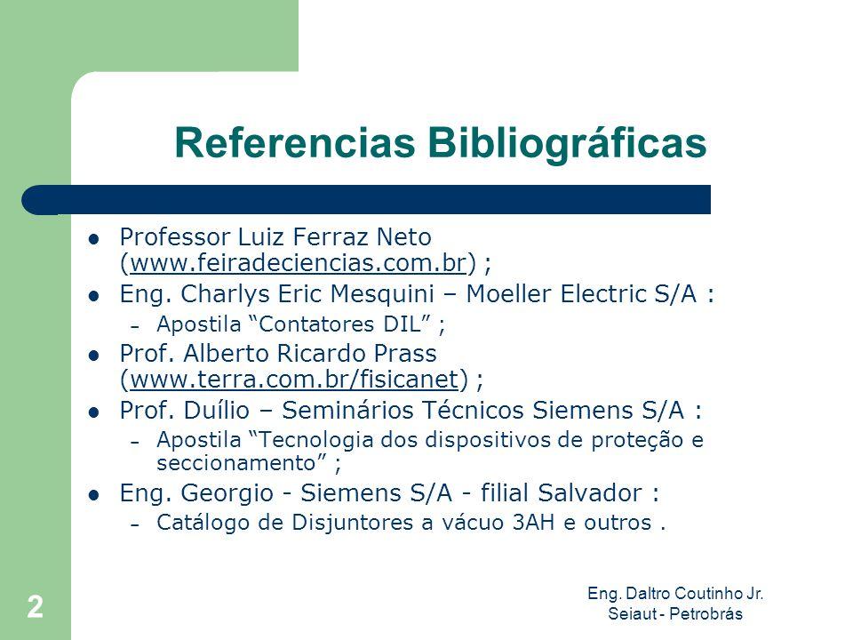 Eng. Daltro Coutinho Jr. Seiaut - Petrobrás 2 Referencias Bibliográficas Professor Luiz Ferraz Neto (www.feiradeciencias.com.br) ;www.feiradeciencias.